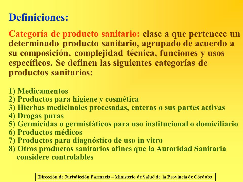 Definiciones: Categoría de producto sanitario: clase a que pertenece un determinado producto sanitario, agrupado de acuerdo a su composición, compleji
