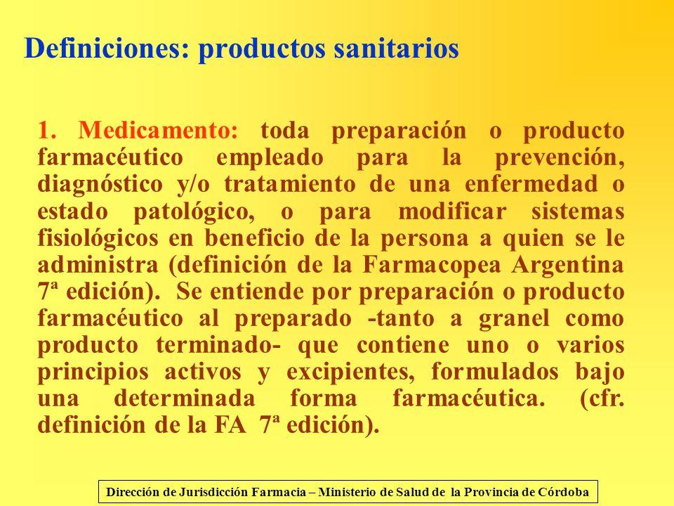 Definiciones: productos sanitarios 1. Medicamento: toda preparación o producto farmacéutico empleado para la prevención, diagnóstico y/o tratamiento d