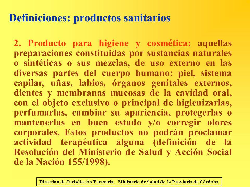 Definiciones: productos sanitarios 2. Producto para higiene y cosmética: aquellas preparaciones constituidas por sustancias naturales o sintéticas o s