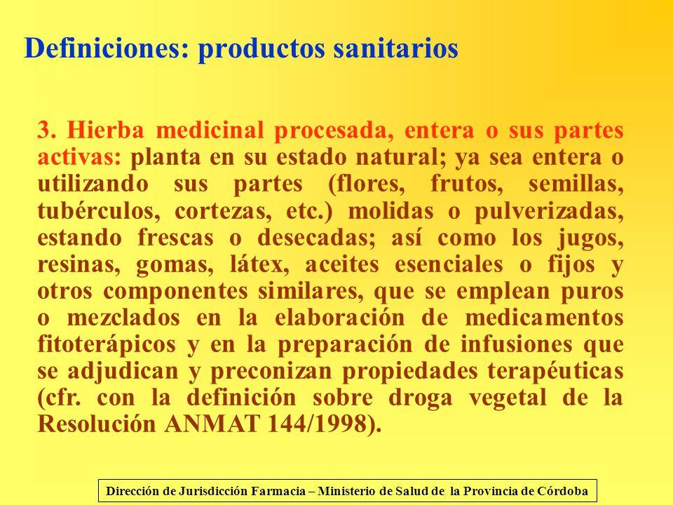 Definiciones: productos sanitarios 3. Hierba medicinal procesada, entera o sus partes activas: planta en su estado natural; ya sea entera o utilizando