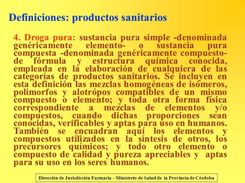 Definiciones: productos sanitarios 4. Droga pura: sustancia pura simple -denominada genéricamente elemento- o sustancia pura compuesta -denominada gen
