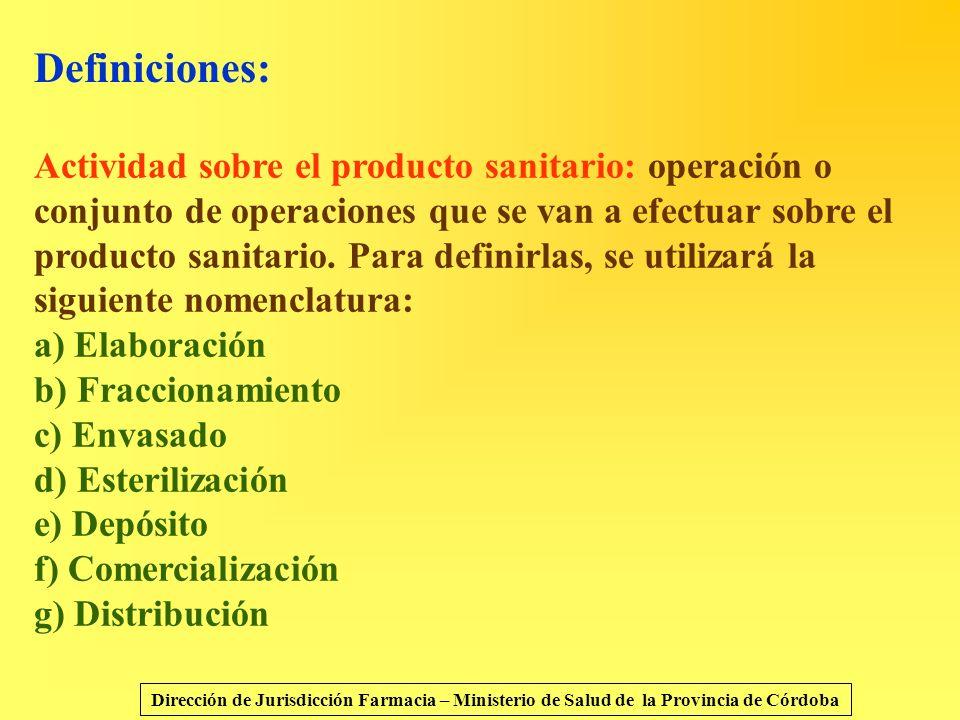 Definiciones: Actividad sobre el producto sanitario: operación o conjunto de operaciones que se van a efectuar sobre el producto sanitario. Para defin