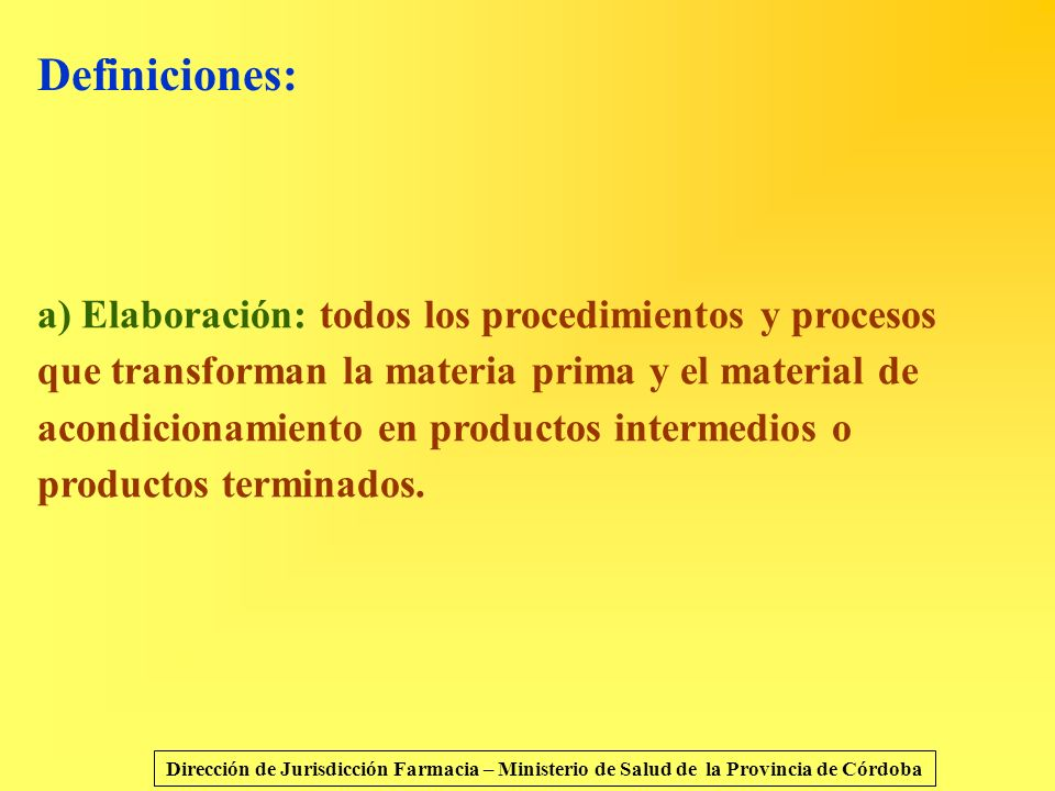 Definiciones: a) Elaboración: todos los procedimientos y procesos que transforman la materia prima y el material de acondicionamiento en productos int