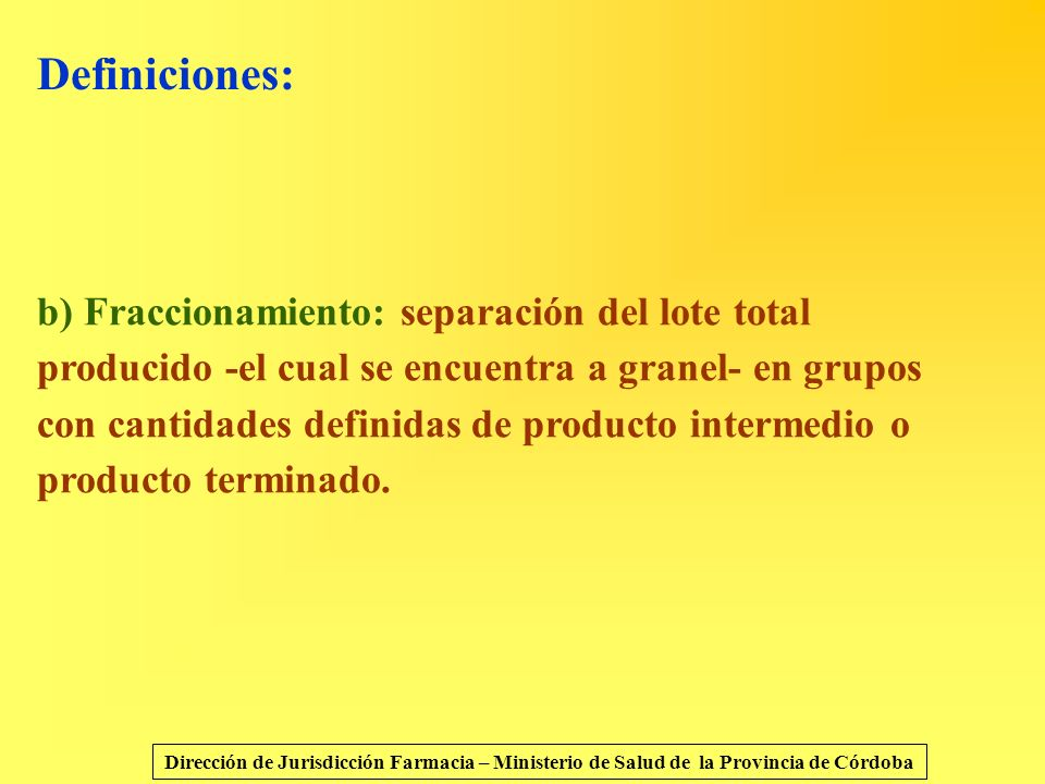 Definiciones: b) Fraccionamiento: separación del lote total producido -el cual se encuentra a granel- en grupos con cantidades definidas de producto i