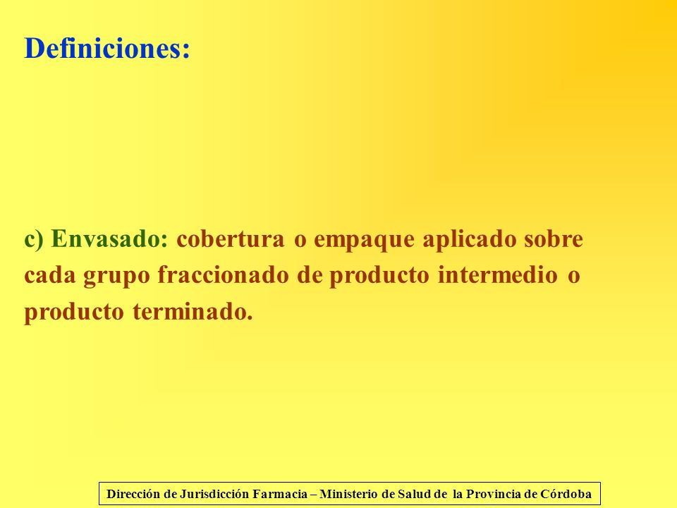 Definiciones: c) Envasado: cobertura o empaque aplicado sobre cada grupo fraccionado de producto intermedio o producto terminado. Dirección de Jurisdi