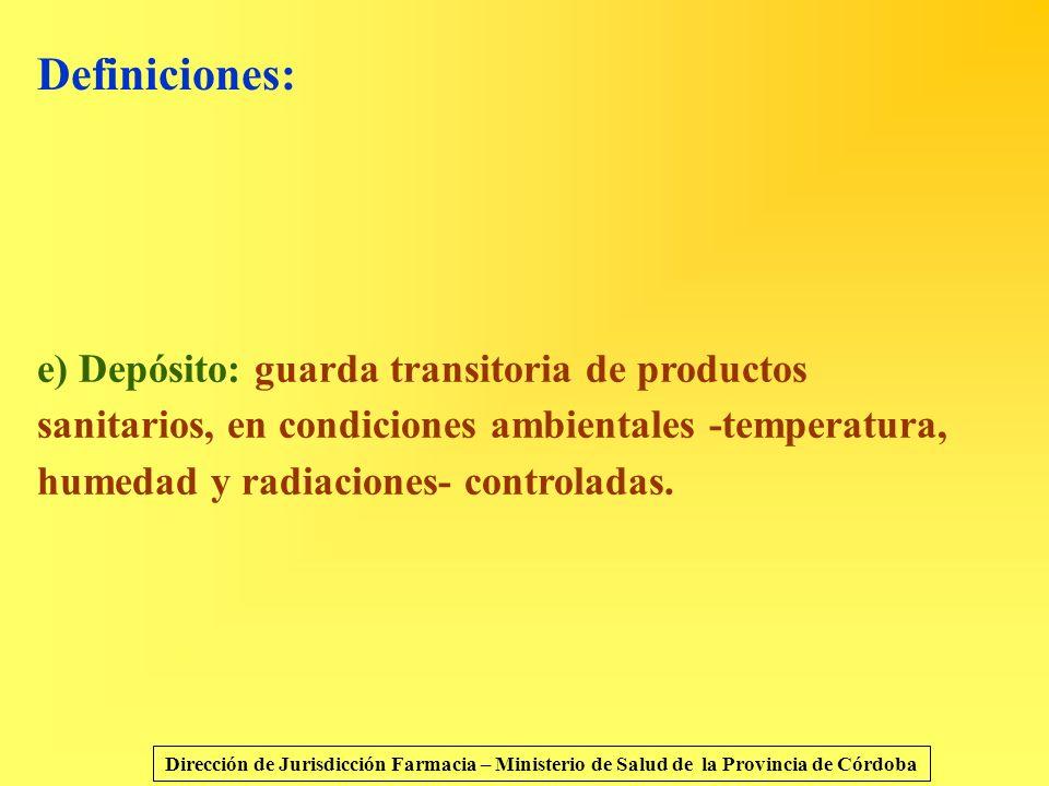 Definiciones: e) Depósito: guarda transitoria de productos sanitarios, en condiciones ambientales -temperatura, humedad y radiaciones- controladas. Di