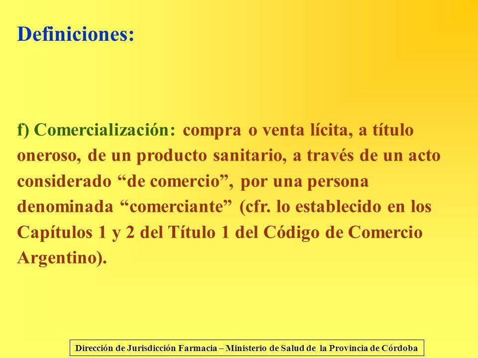 Definiciones: f) Comercialización: compra o venta lícita, a título oneroso, de un producto sanitario, a través de un acto considerado de comercio, por