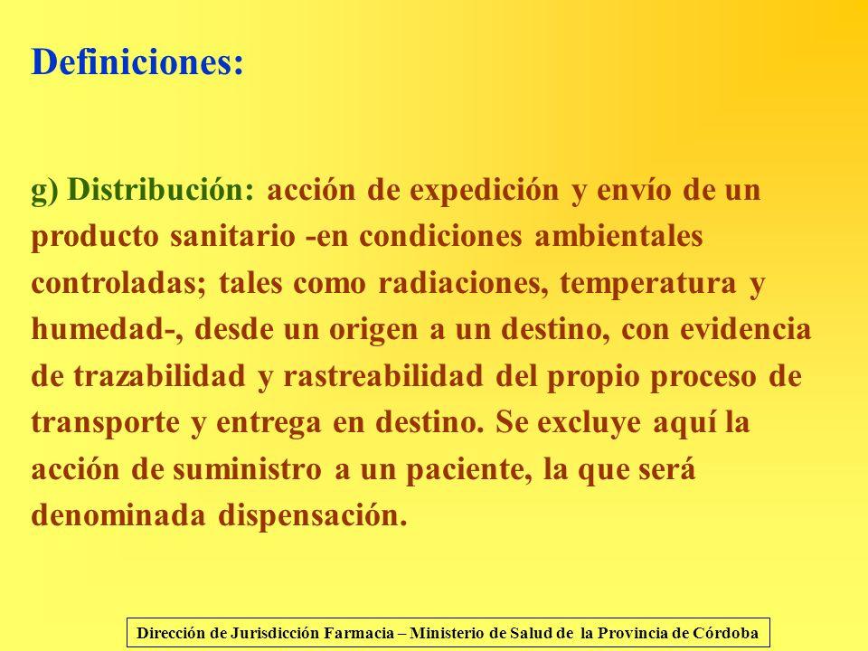 Definiciones: g) Distribución: acción de expedición y envío de un producto sanitario -en condiciones ambientales controladas; tales como radiaciones,
