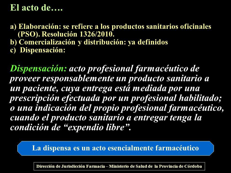 El acto de…. a) Elaboración: se refiere a los productos sanitarios oficinales (PSO). Resolución 1326/2010. b) Comercialización y distribución: ya defi
