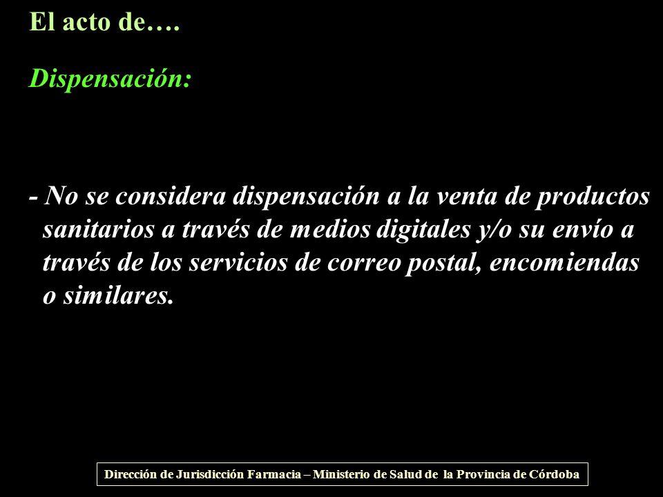 El acto de…. Dispensación: - No se considera dispensación a la venta de productos sanitarios a través de medios digitales y/o su envío a través de los