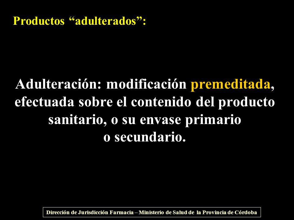 Adulteración: modificación premeditada, efectuada sobre el contenido del producto sanitario, o su envase primario o secundario. Productos adulterados: