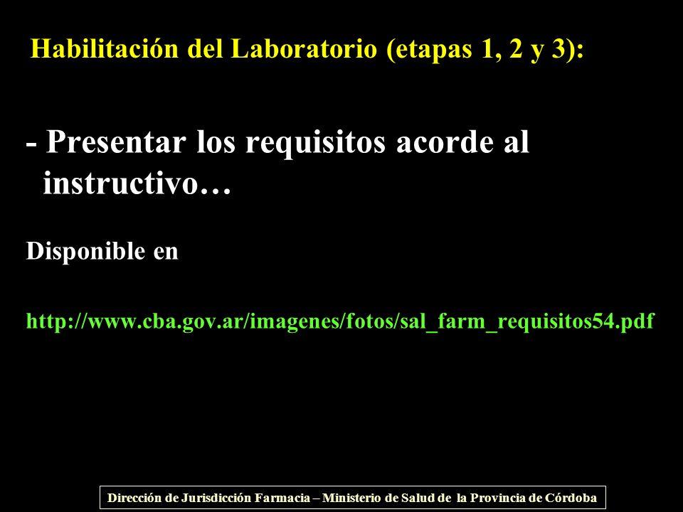 - Presentar los requisitos acorde al instructivo… Disponible en http://www.cba.gov.ar/imagenes/fotos/sal_farm_requisitos54.pdf Habilitación del Labora