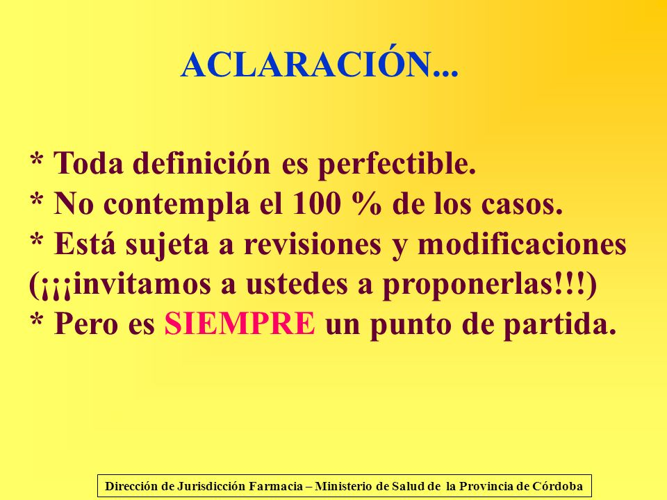 ACLARACIÓN... * Toda definición es perfectible. * No contempla el 100 % de los casos. * Está sujeta a revisiones y modificaciones (¡¡¡invitamos a uste