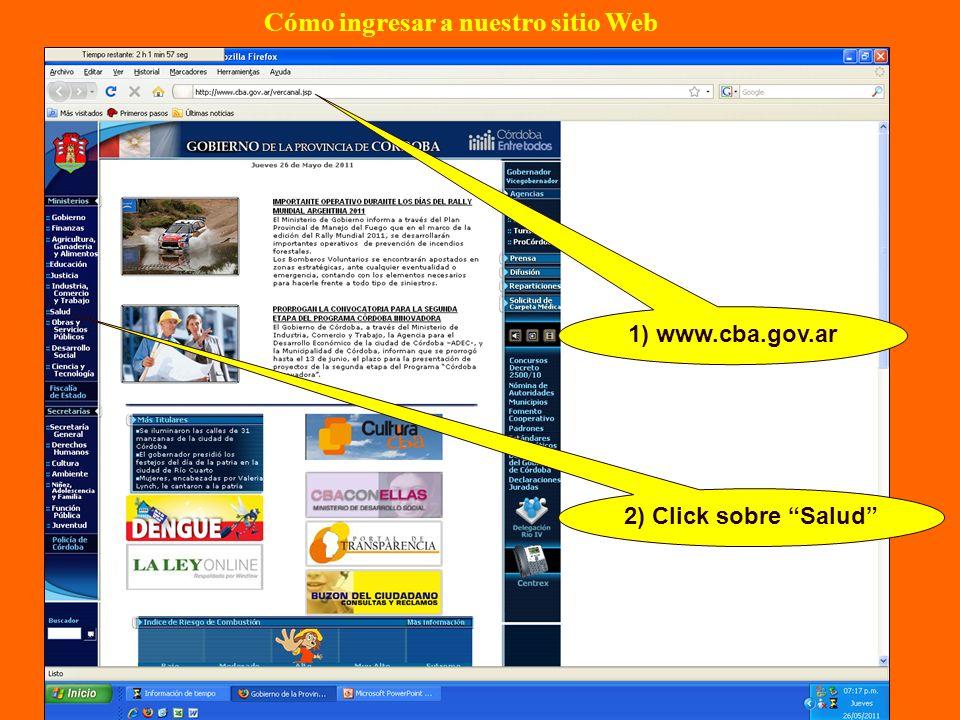 Cómo ingresar a nuestro sitio Web 1) www.cba.gov.ar 2) Click sobre Salud
