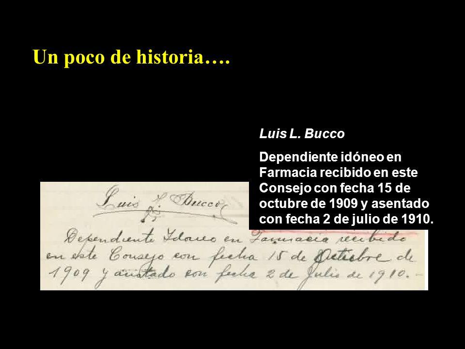Luis L. Bucco Dependiente idóneo en Farmacia recibido en este Consejo con fecha 15 de octubre de 1909 y asentado con fecha 2 de julio de 1910. Un poco