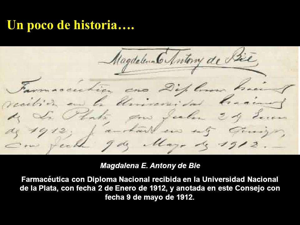 Magdalena E. Antony de Bie Farmacéutica con Diploma Nacional recibida en la Universidad Nacional de la Plata, con fecha 2 de Enero de 1912, y anotada