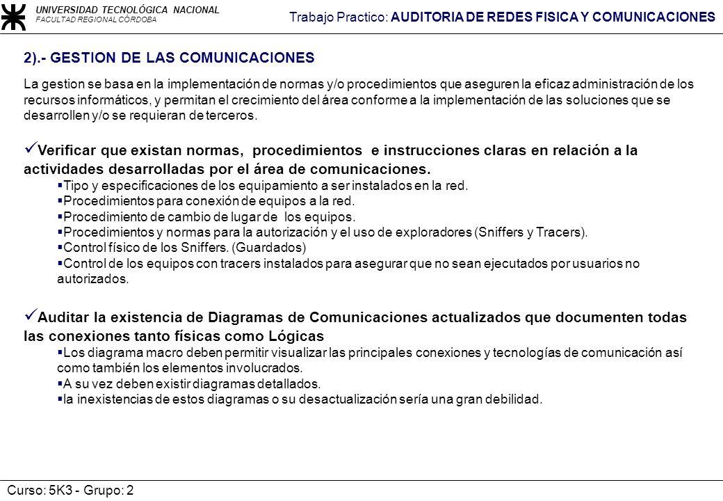 UNIVERSIDAD TECNOLÓGICA NACIONAL FACULTAD REGIONAL CÓRDOBA Trabajo Practico: AUDITORIA DE REDES FISICA Y COMUNICACIONES Curso: 5K3 - Grupo: 2 Verifica