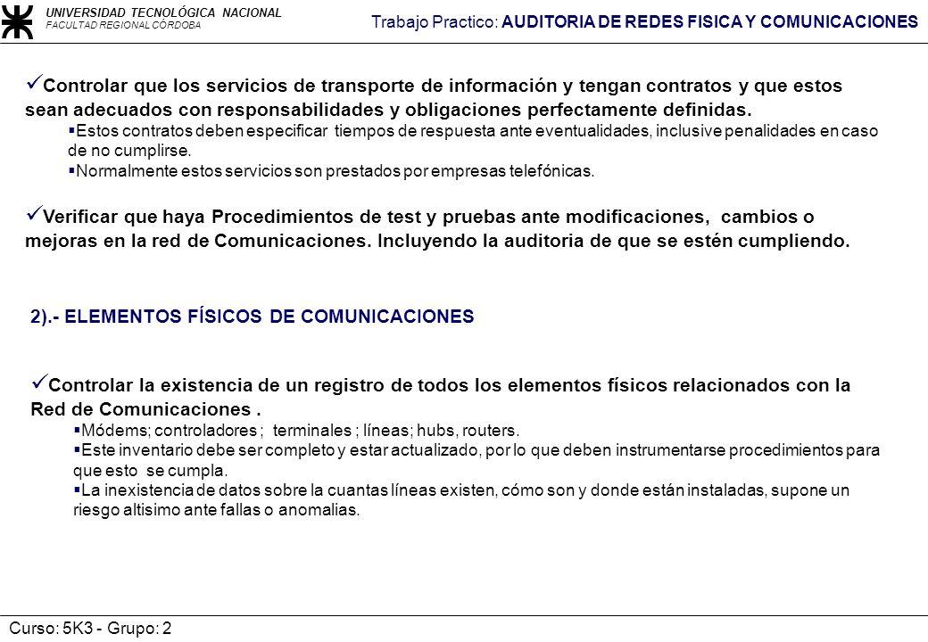 UNIVERSIDAD TECNOLÓGICA NACIONAL FACULTAD REGIONAL CÓRDOBA Trabajo Practico: AUDITORIA DE REDES FISICA Y COMUNICACIONES Curso: 5K3 - Grupo: 2 2).- ELE