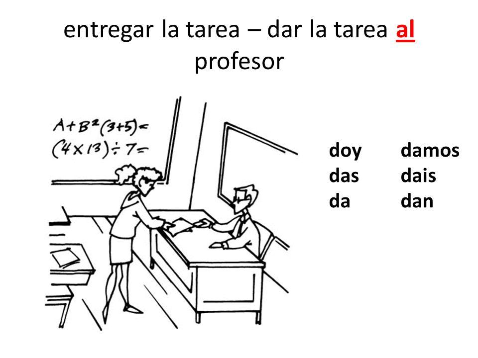 entregar la tarea – dar la tarea al profesor doydamos dasdais dadan