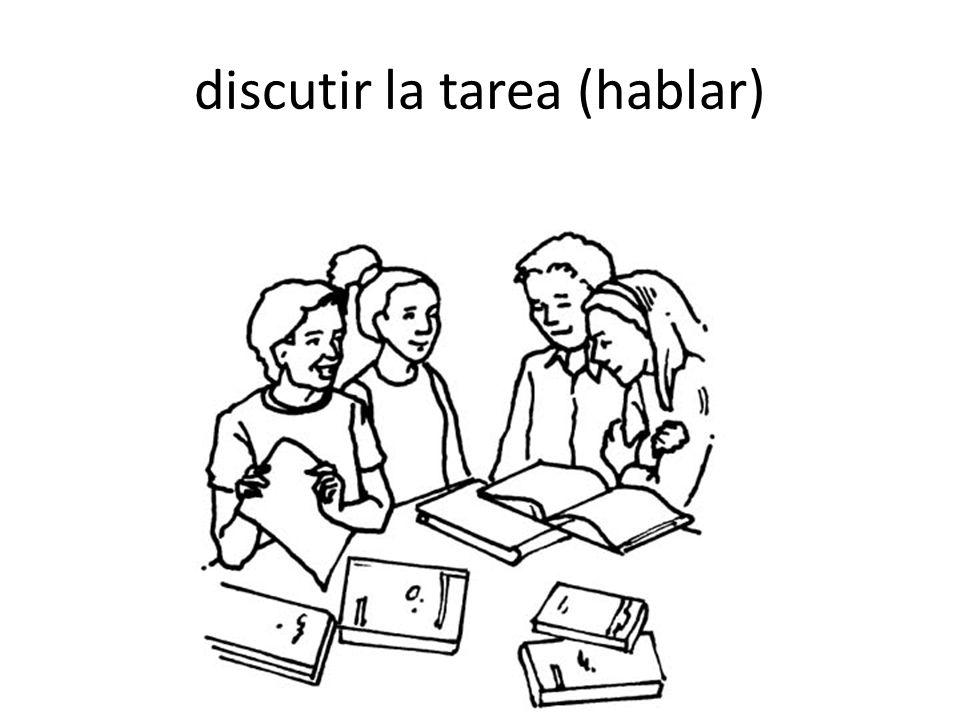 discutir la tarea (hablar)