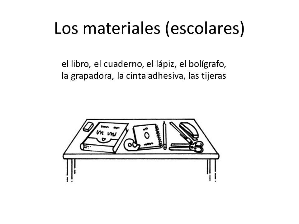 Los materiales (escolares) el libro, el cuaderno, el lápiz, el bolígrafo, la grapadora, la cinta adhesiva, las tijeras