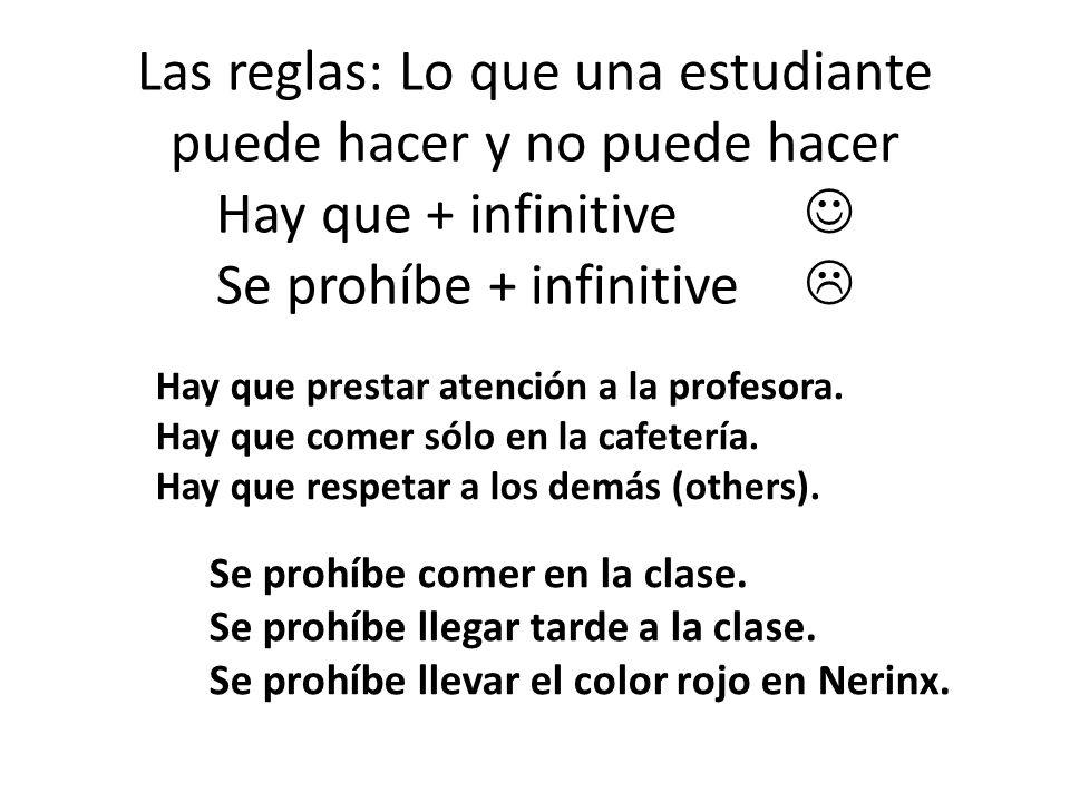 Las reglas: Lo que una estudiante puede hacer y no puede hacer Hay que + infinitive Se prohíbe + infinitive Hay que prestar atención a la profesora. H