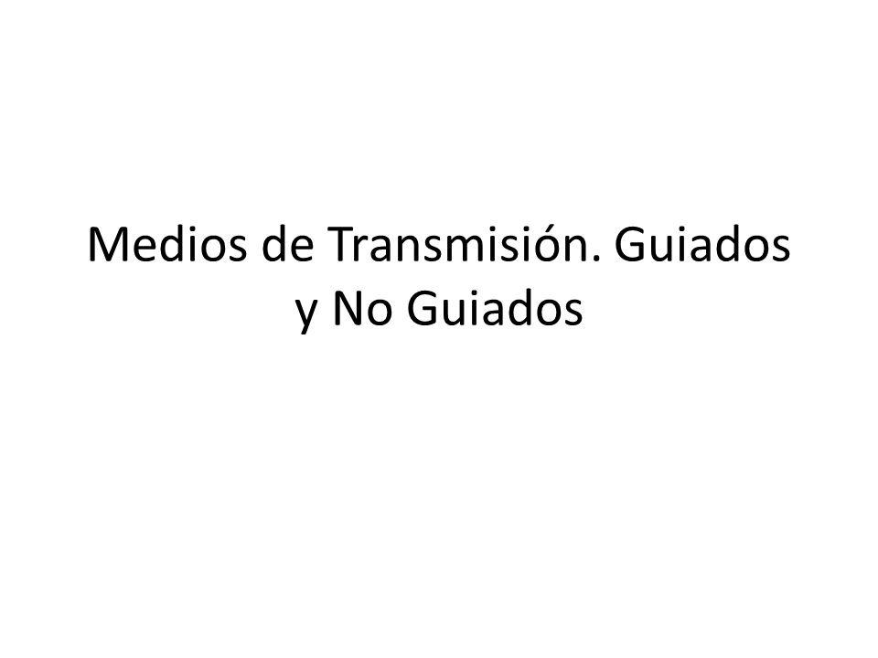 Medios de Transmisión. Guiados y No Guiados