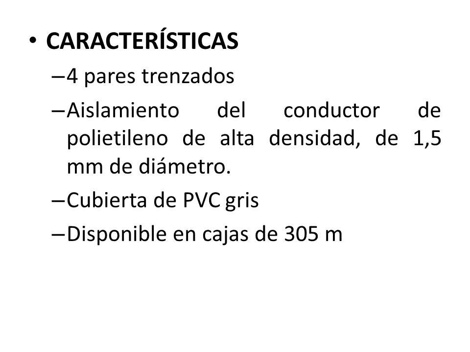 CARACTERÍSTICAS – 4 pares trenzados – Aislamiento del conductor de polietileno de alta densidad, de 1,5 mm de diámetro. – Cubierta de PVC gris – Dispo