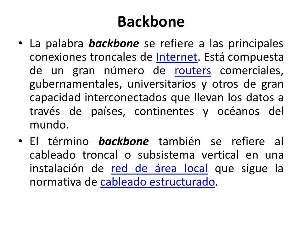 Backbone La palabra backbone se refiere a las principales conexiones troncales de Internet. Está compuesta de un gran número de routers comerciales, g