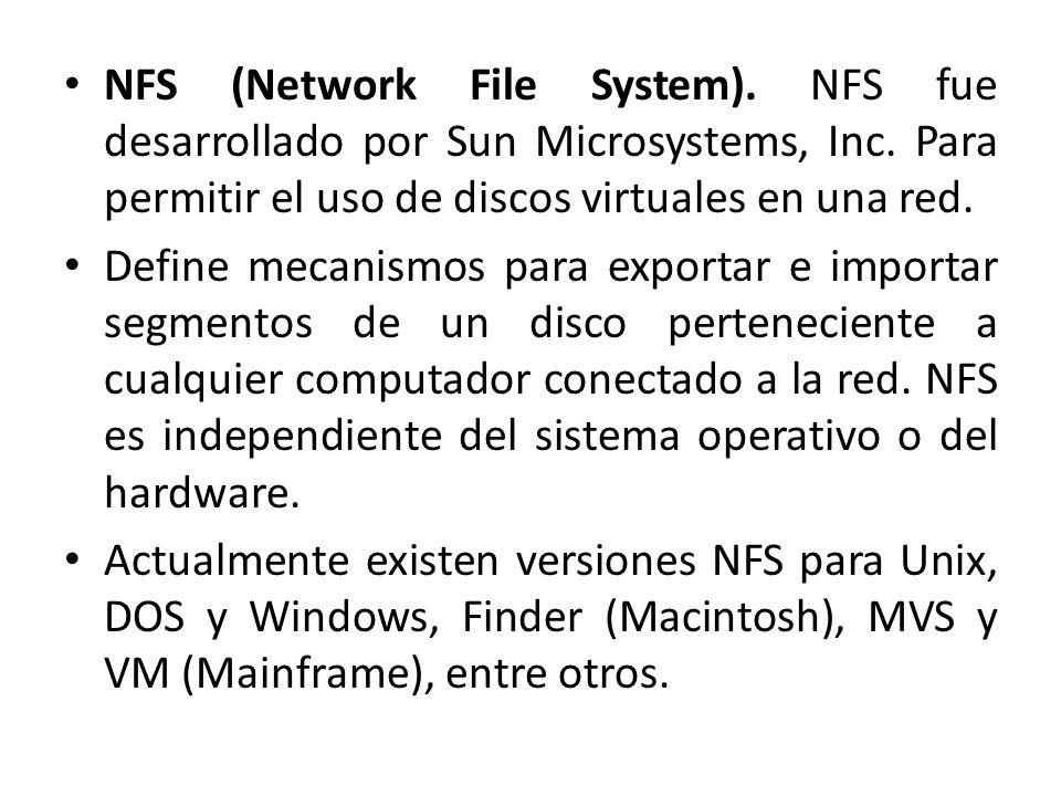 NFS (Network File System). NFS fue desarrollado por Sun Microsystems, Inc. Para permitir el uso de discos virtuales en una red. Define mecanismos para