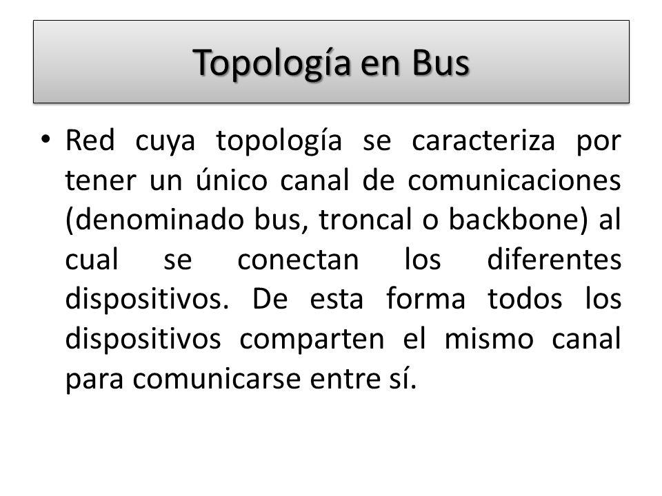 Topología en Bus Red cuya topología se caracteriza por tener un único canal de comunicaciones (denominado bus, troncal o backbone) al cual se conectan
