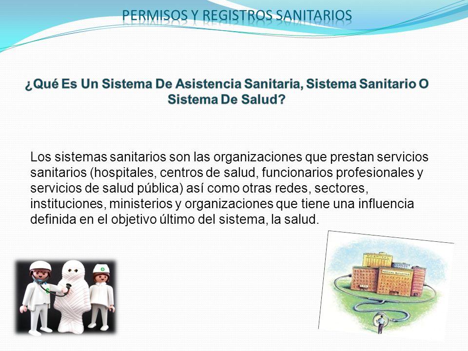 Los sistemas sanitarios son las organizaciones que prestan servicios sanitarios (hospitales, centros de salud, funcionarios profesionales y servicios