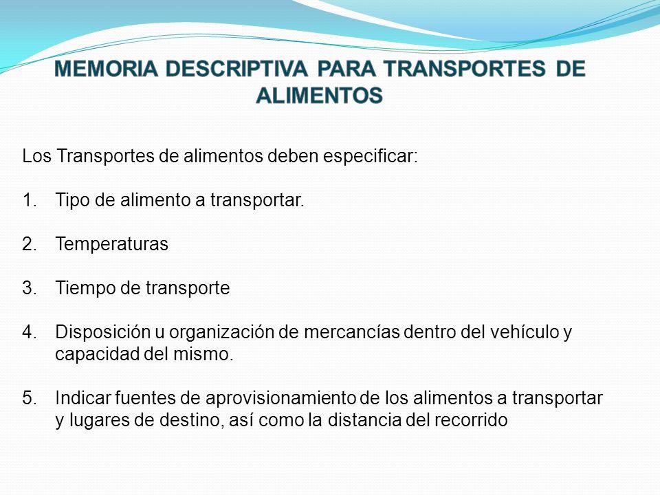 Los Transportes de alimentos deben especificar: 1.Tipo de alimento a transportar. 2.Temperaturas 3.Tiempo de transporte 4.Disposición u organización d