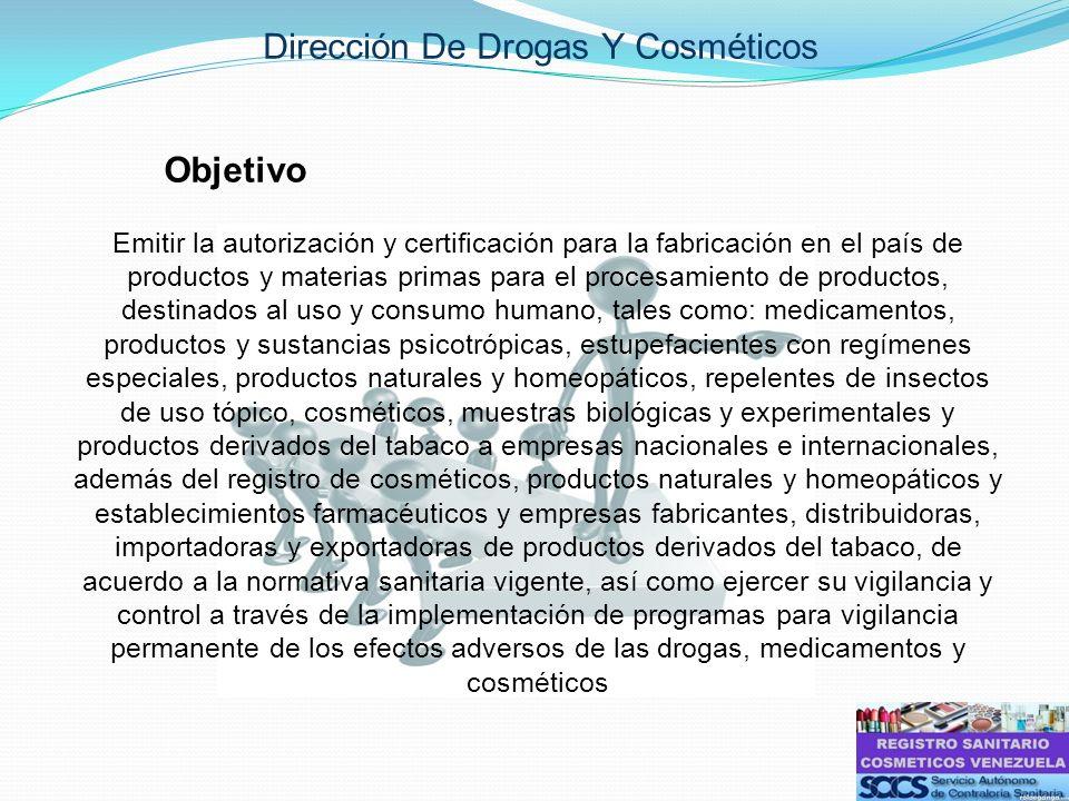 Dirección De Drogas Y Cosméticos Objetivo Emitir la autorización y certificación para la fabricación en el país de productos y materias primas para el