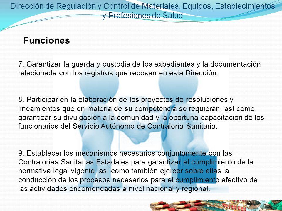 Dirección de Regulación y Control de Materiales, Equipos, Establecimientos y Profesiones de Salud Funciones 7. Garantizar la guarda y custodia de los