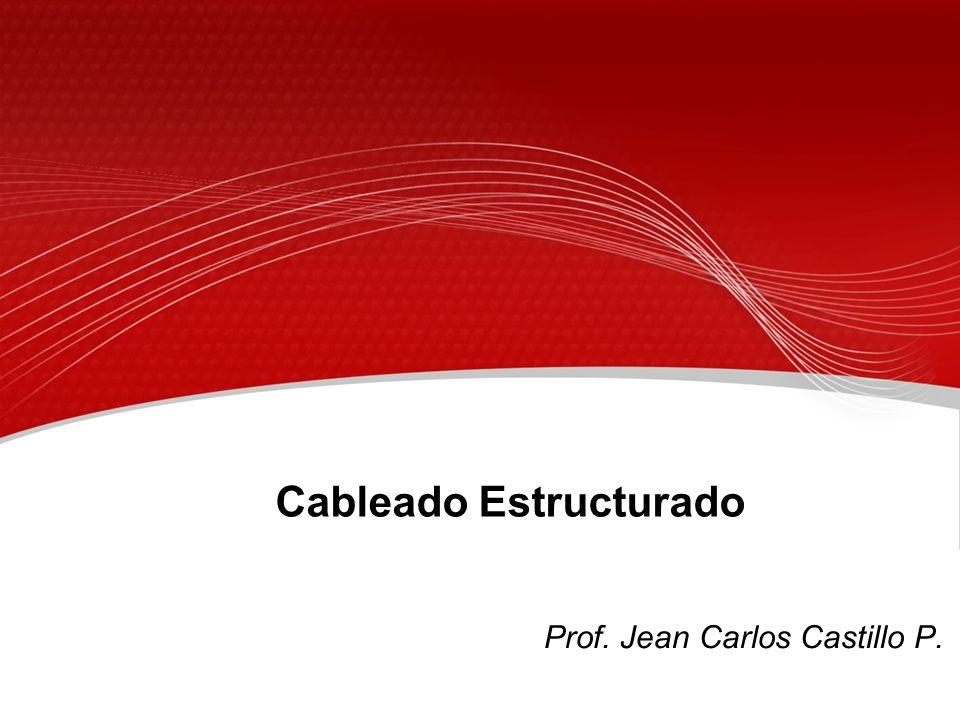 Cableado Estructurado Prof. Jean Carlos Castillo P.