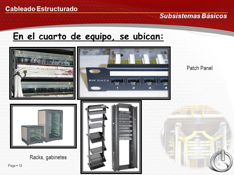 Page 12 Cableado Estructurado Subsistemas Básicos En el cuarto de equipo, se ubican: Racks, gabinetes Patch Panel