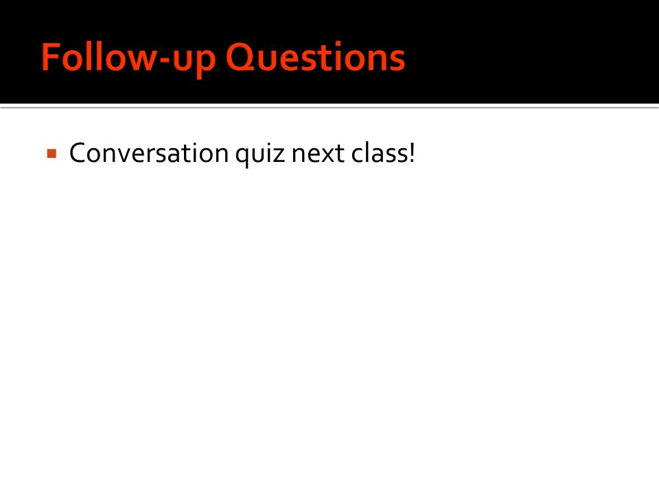 Conversation quiz next class!