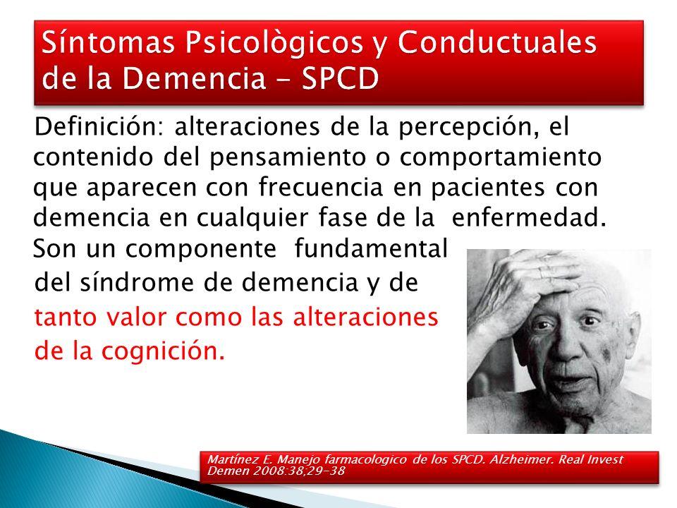 Definición: alteraciones de la percepción, el contenido del pensamiento o comportamiento que aparecen con frecuencia en pacientes con demencia en cual