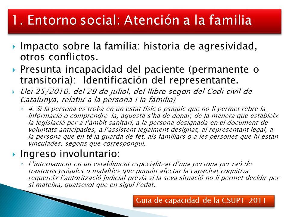 Impacto sobre la família: historia de agresividad, otros conflictos. Presunta incapacidad del paciente (permanente o transitoria): Identificación del