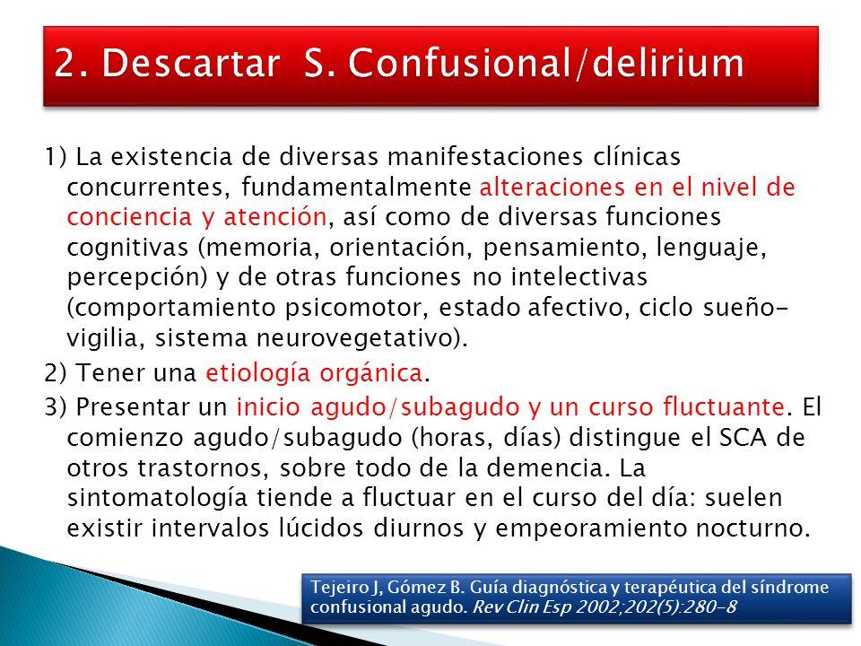 1) La existencia de diversas manifestaciones clínicas concurrentes, fundamentalmente alteraciones en el nivel de conciencia y atención, así como de di