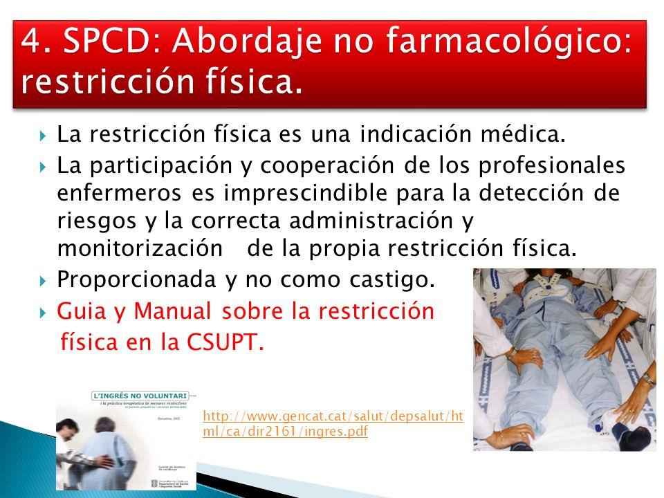 La restricción física es una indicación médica. La participación y cooperación de los profesionales enfermeros es imprescindible para la detección de