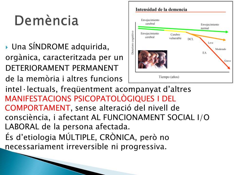 Una SÍNDROME adquirida, orgànica, caracteritzada per un DETERIORAMENT PERMANENT de la memòria i altres funcions intel·lectuals, freqüentment acompanya