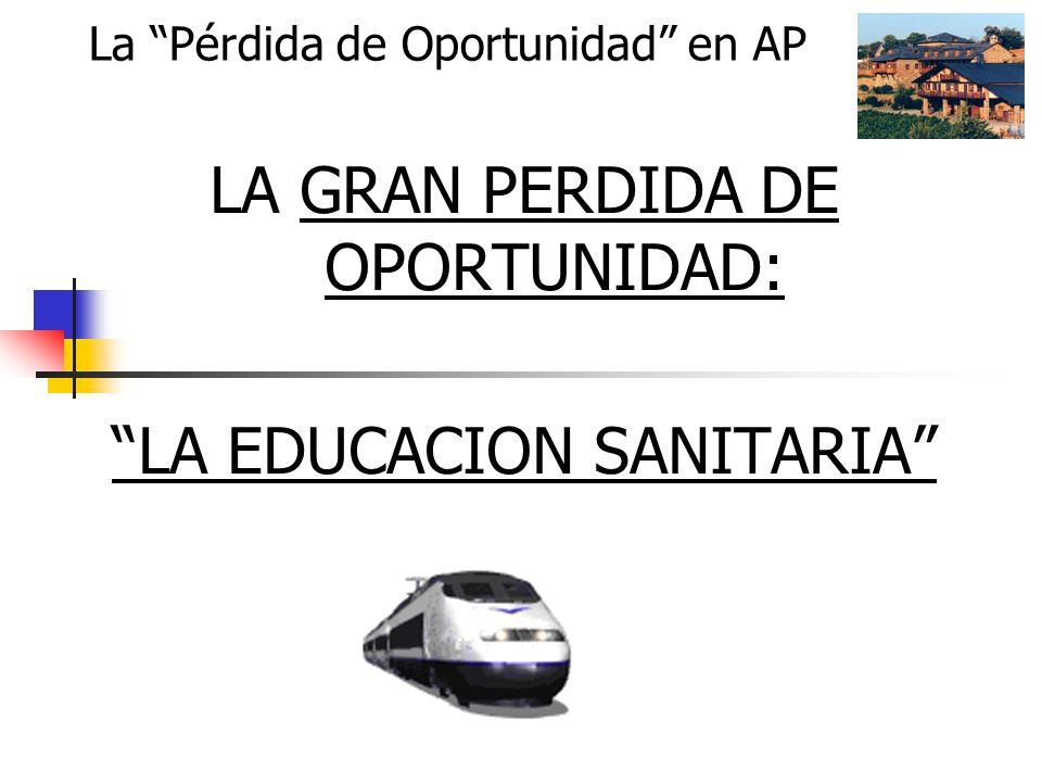 La Pérdida de Oportunidad en AP LA GRAN PERDIDA DE OPORTUNIDAD: LA EDUCACION SANITARIA