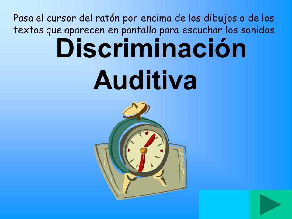 Discriminación Auditiva Pasa el cursor del ratón por encima de los dibujos o de los textos que aparecen en pantalla para escuchar los sonidos.