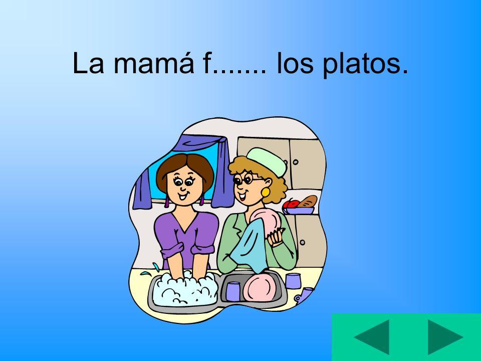 La mamá f....... los platos.