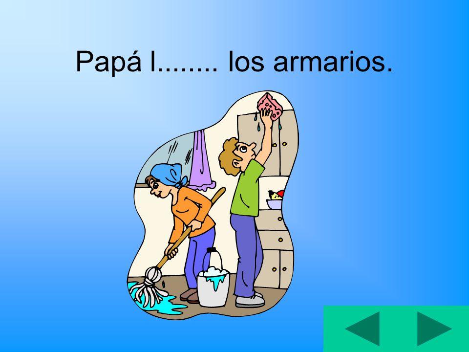Papá l........ los armarios.