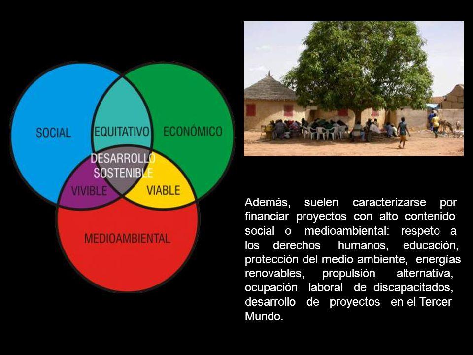 Se distingue de la banca convencional en la naturaleza social de los proyectos que financia, en el filtro ético de las empresas en las que invierte y