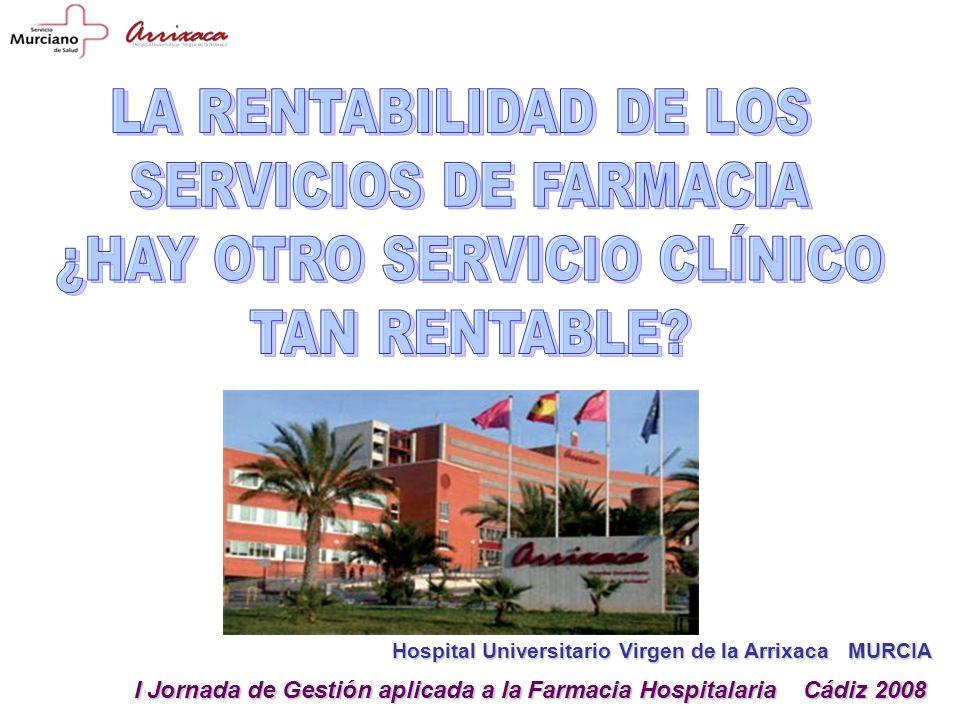 Hospital Universitario Virgen de la Arrixaca MURCIA I Jornada de Gestión aplicada a la Farmacia Hospitalaria Cádiz 2008