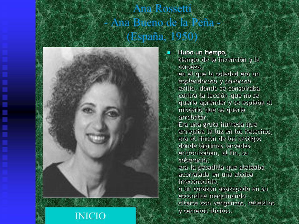 Ana Rossetti - Ana Bueno de la Peña - (España, 1950) tiempo de la invención y la torpeza, en el que la soledad era un esplendoroso y pavoroso exilio,